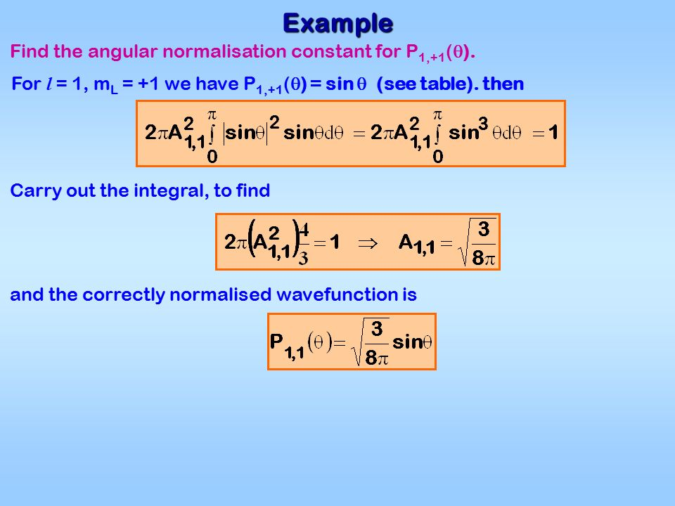 Example Find the angular normalisation constant for P 1,+1 (  ).
