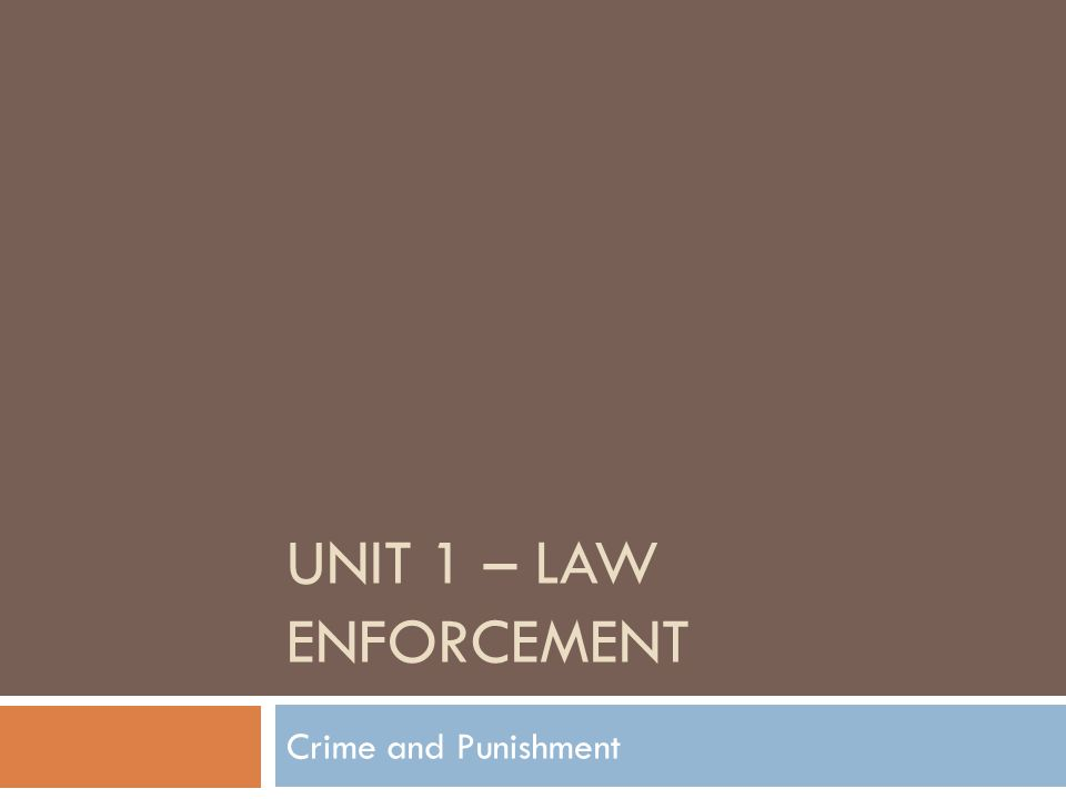 UNIT 1 – LAW ENFORCEMENT Crime and Punishment