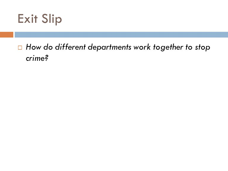 Exit Slip  How do different departments work together to stop crime