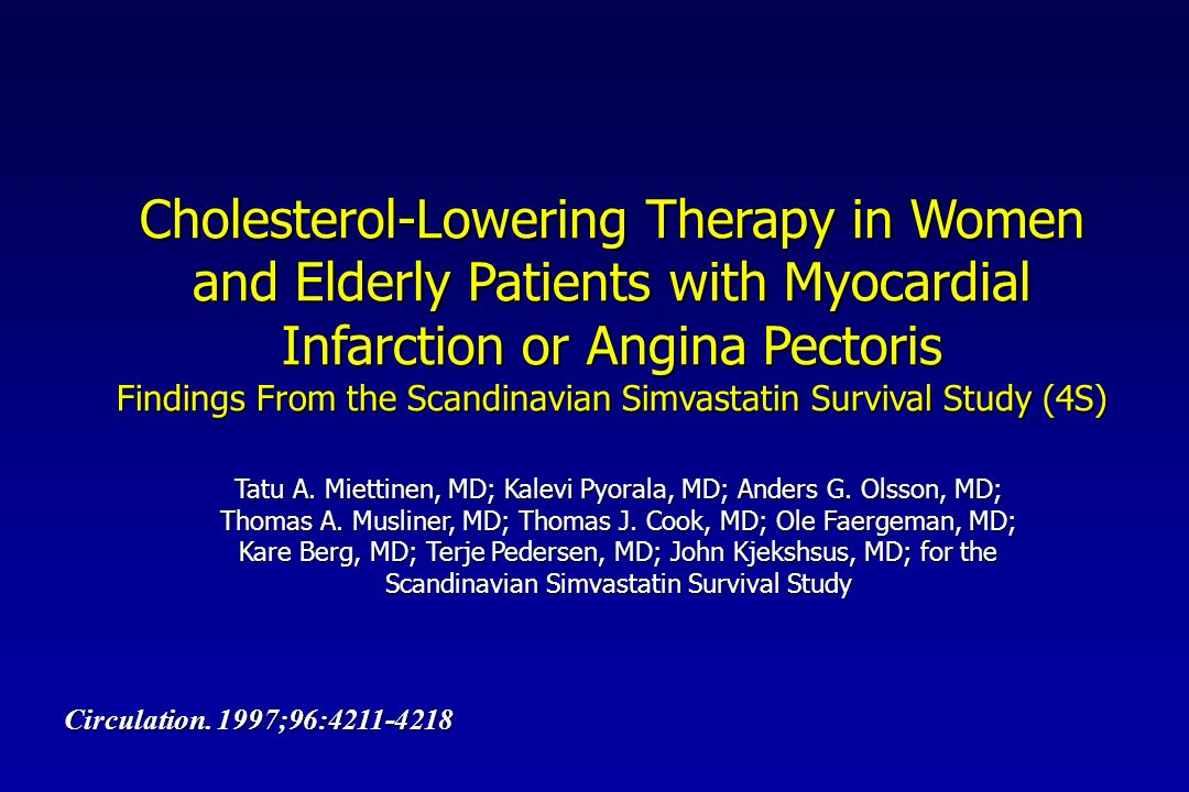 Cholesterol-Lowering Therapy in Women and Elderly Patients with Myocardial Infarction or Angina Pectoris Findings From the Scandinavian Simvastatin Survival Study (4S) Tatu A.