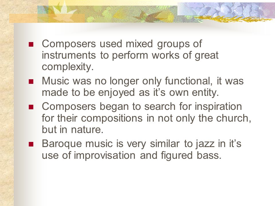 Composers used mixed groups of instruments to perform works of great complexity.