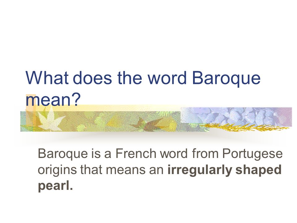 What does the word Baroque mean.