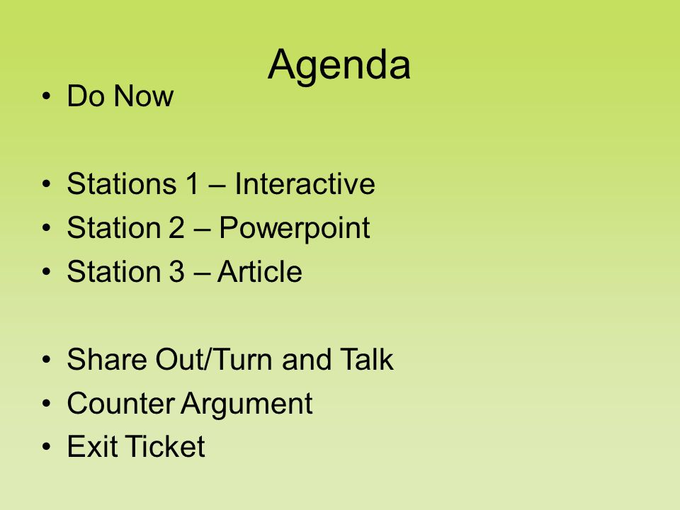 Agenda Do Now Stations 1 – Interactive Station 2 – Powerpoint Station 3 – Article Share Out/Turn and Talk Counter Argument Exit Ticket
