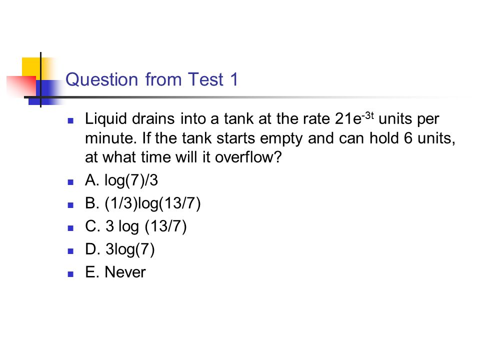 Question from Test 1 Liquid drains into a tank at the rate 21e -3t units per minute.