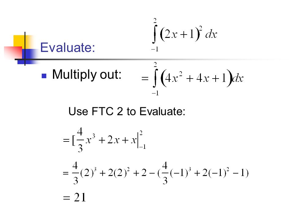 Evaluate: Multiply out: Use FTC 2 to Evaluate: