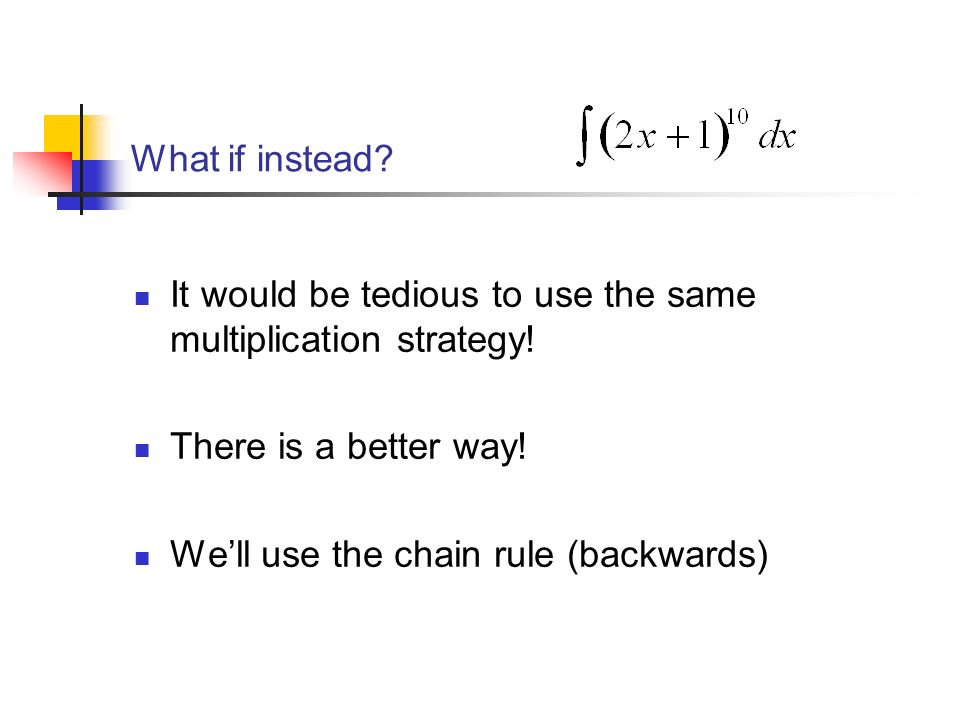 What if instead. It would be tedious to use the same multiplication strategy.