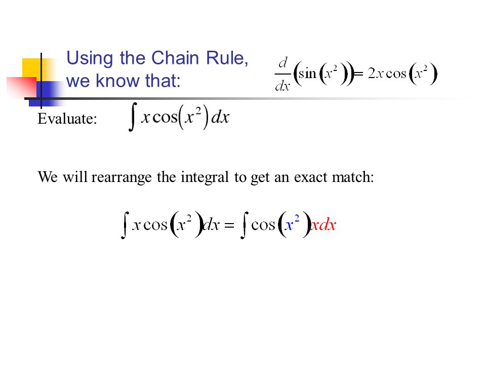Evaluate: We will rearrange the integral to get an exact match: Using the Chain Rule, we know that: