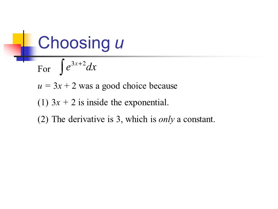 Choosing u For u = 3x + 2 was a good choice because (1)3x + 2 is inside the exponential.