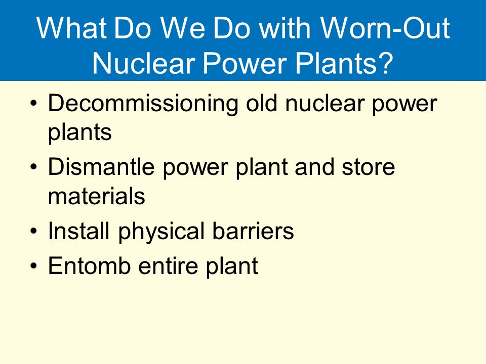 What Do We Do with Worn-Out Nuclear Power Plants.