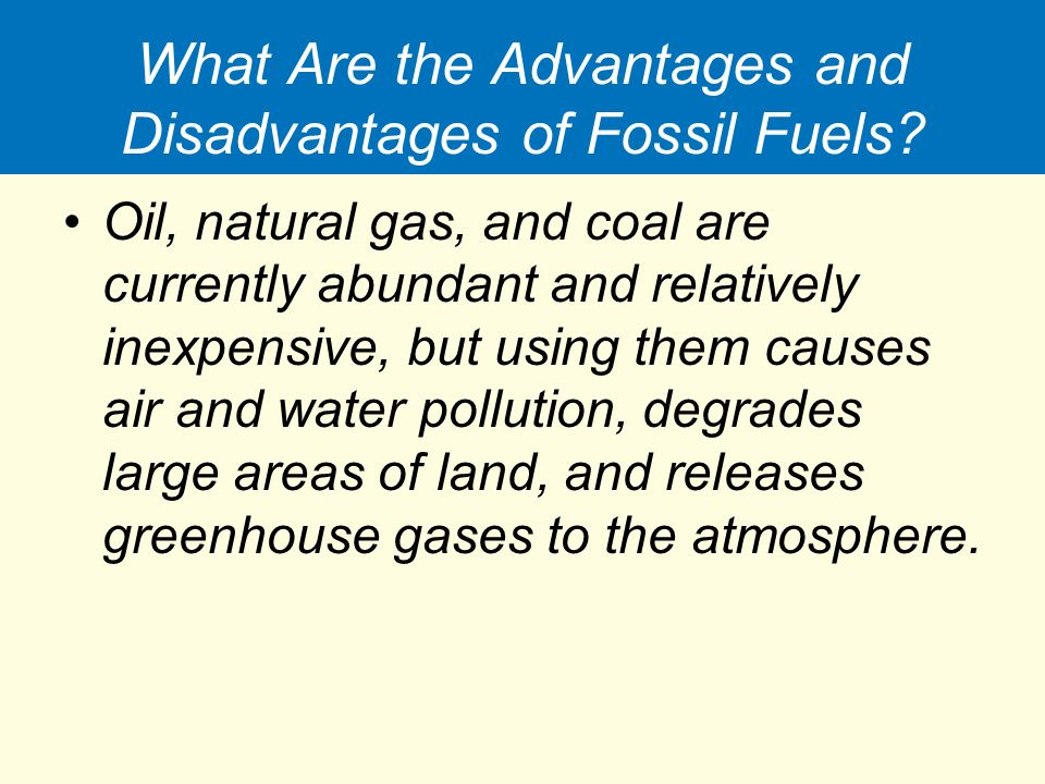 What Are the Advantages and Disadvantages of Fossil Fuels.