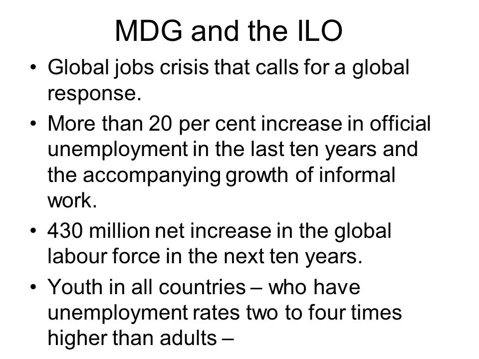 MDG and the ILO Global jobs crisis that calls for a global response.