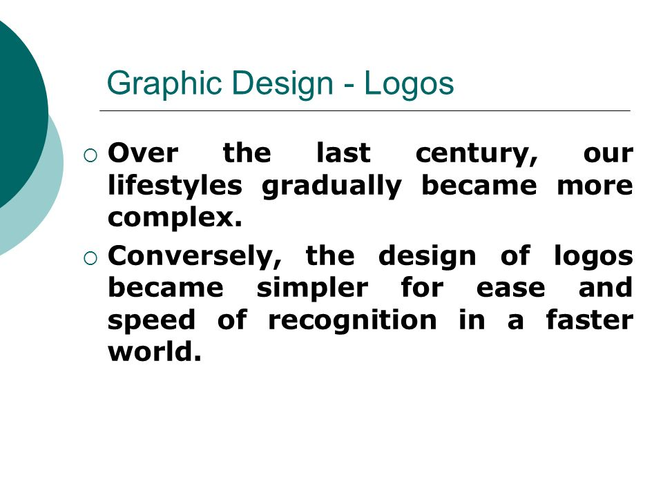 Graphic Design - Logos  Over the last century, our lifestyles gradually became more complex.