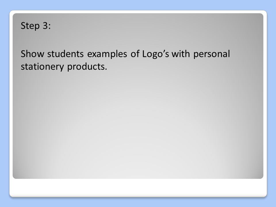 Step 3: Show students examples of Logo's with personal stationery products.