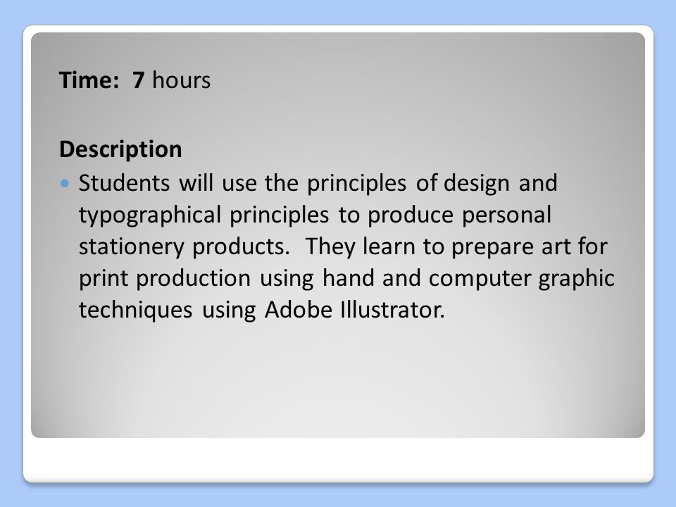 Time: 7 hours Description Students will use the principles of design and typographical principles to produce personal stationery products.