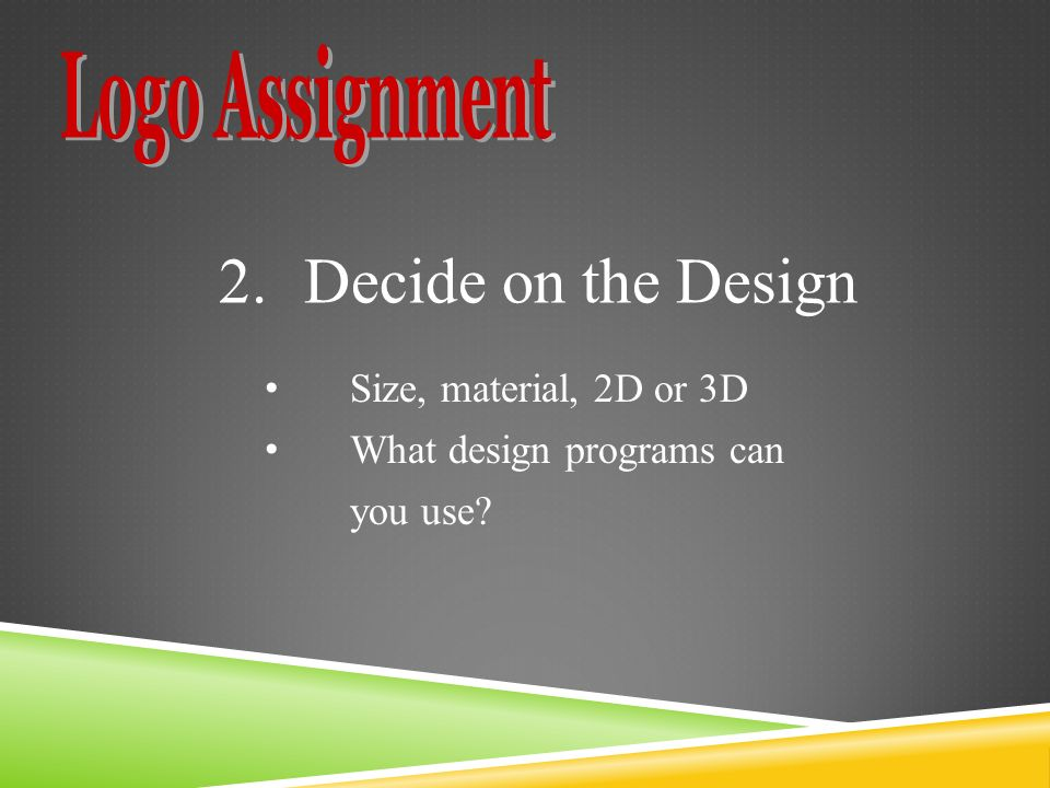 2.Decide on the Design Size, material, 2D or 3D What design programs can you use