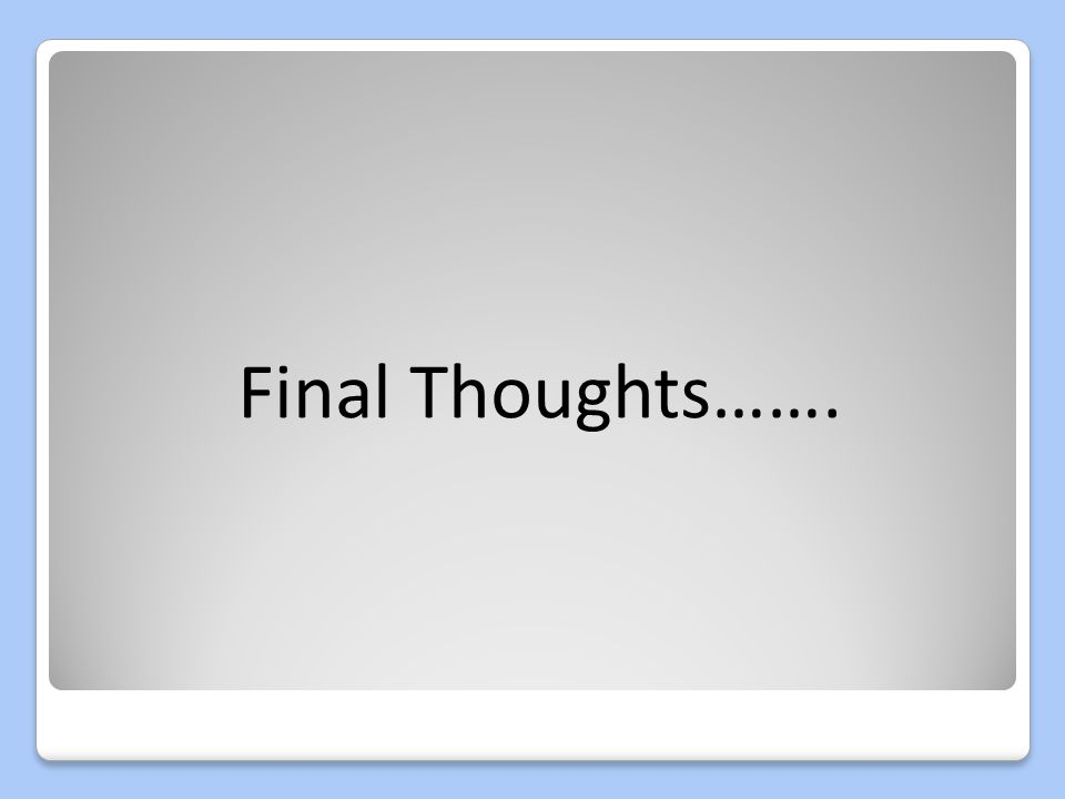 Final Thoughts…….