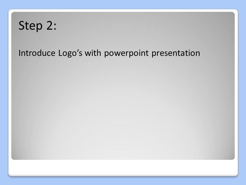 Step 2: Introduce Logo's with powerpoint presentation
