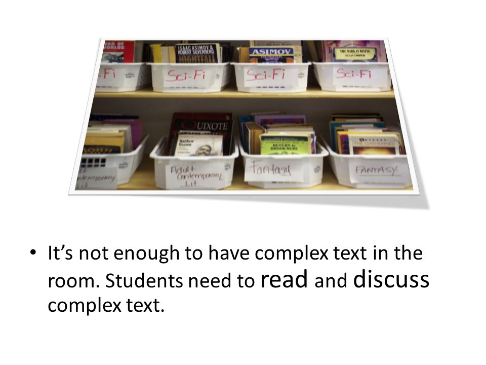 It's not enough to have complex text in the room. Students need to read and discuss complex text.