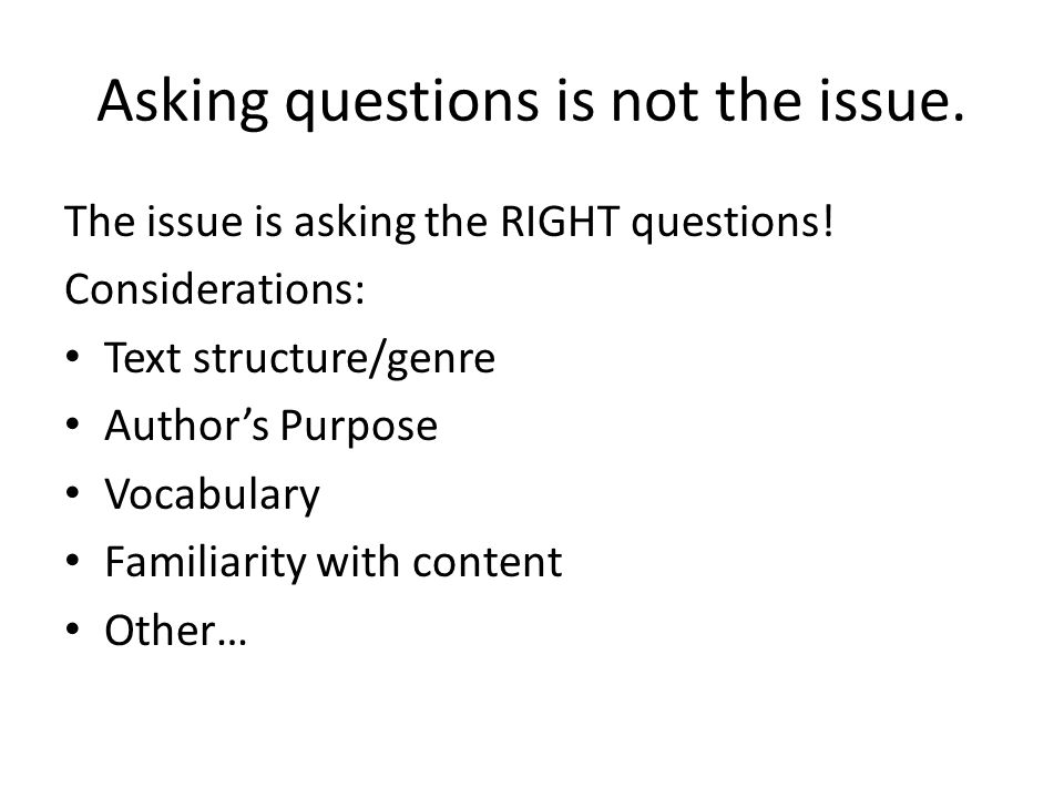Asking questions is not the issue. The issue is asking the RIGHT questions.