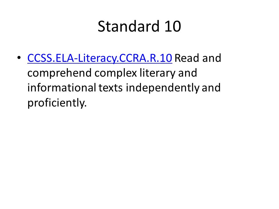 Standard 10 CCSS.ELA-Literacy.CCRA.R.10 Read and comprehend complex literary and informational texts independently and proficiently.