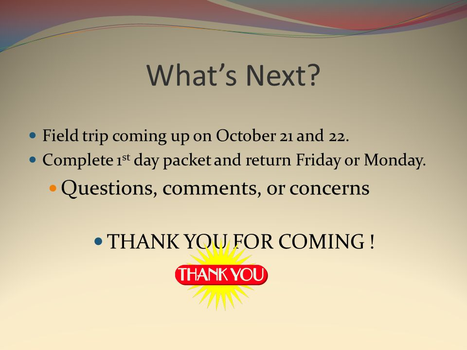 What's Next. Field trip coming up on October 21 and 22.