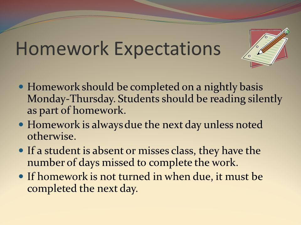 Homework Expectations Homework should be completed on a nightly basis Monday-Thursday.