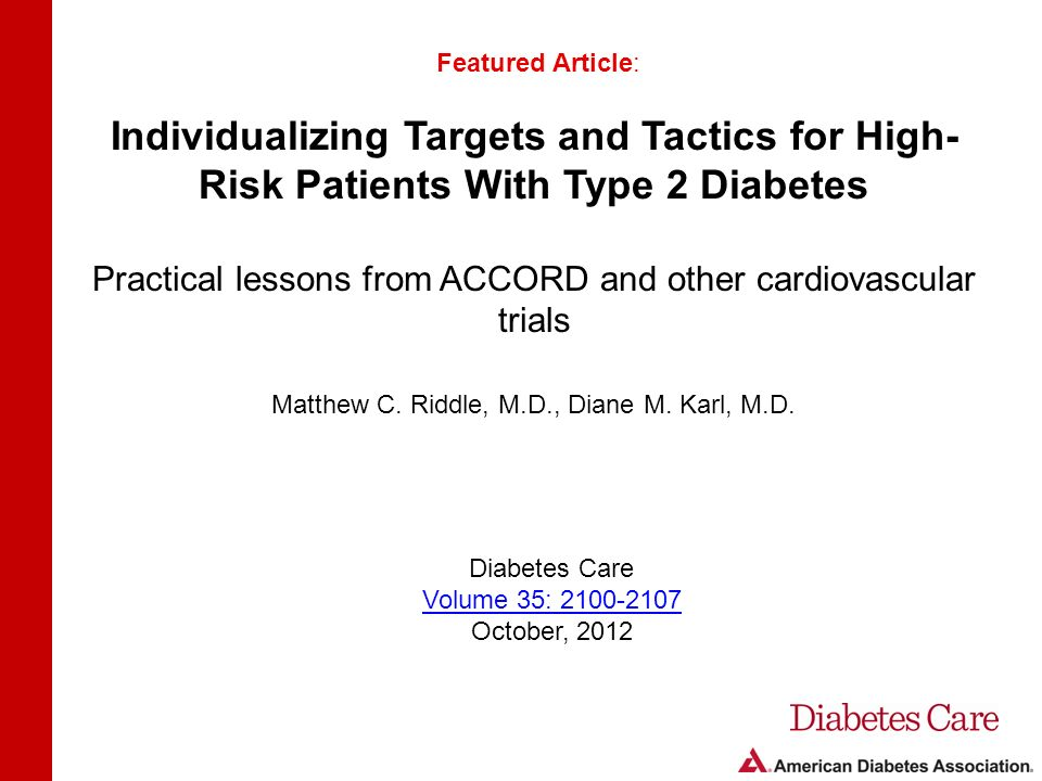 Individualizing Targets and Tactics for High- Risk Patients With Type 2 Diabetes Practical lessons from ACCORD and other cardiovascular trials Featured Article: Matthew C.