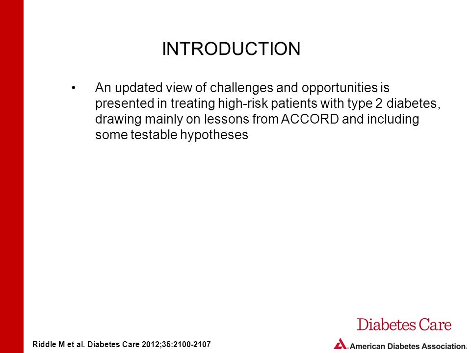 INTRODUCTION An updated view of challenges and opportunities is presented in treating high-risk patients with type 2 diabetes, drawing mainly on lessons from ACCORD and including some testable hypotheses Riddle M et al.