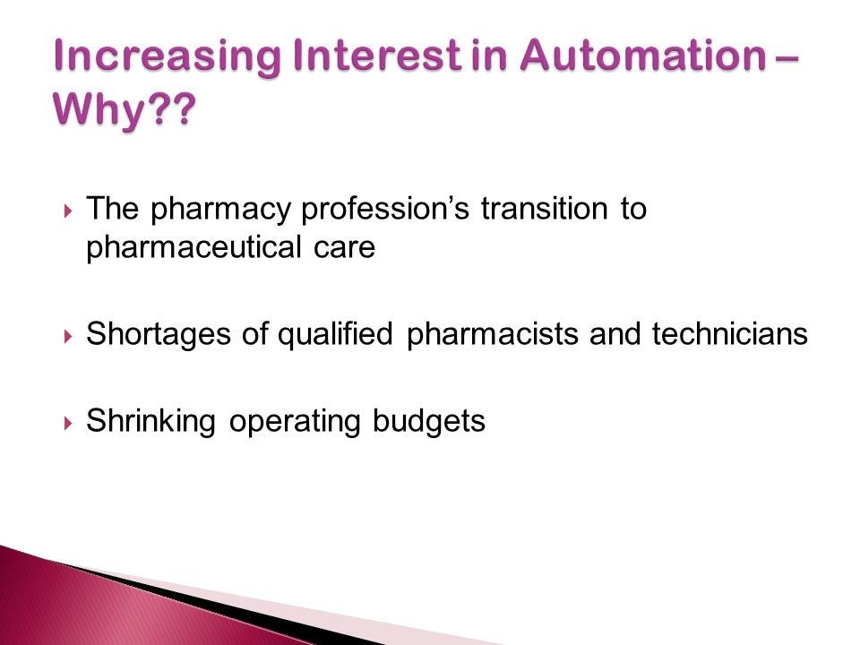  The pharmacy profession's transition to pharmaceutical care  Shortages of qualified pharmacists and technicians  Shrinking operating budgets