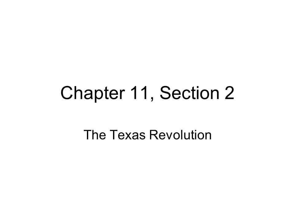 chapter 11 section 2 the texas revolution american settlers move