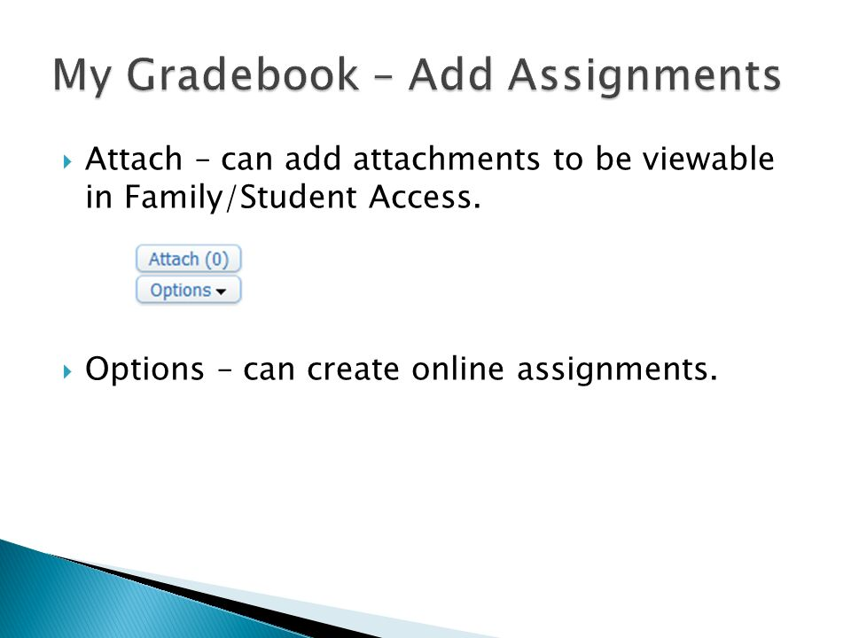  Attach – can add attachments to be viewable in Family/Student Access.