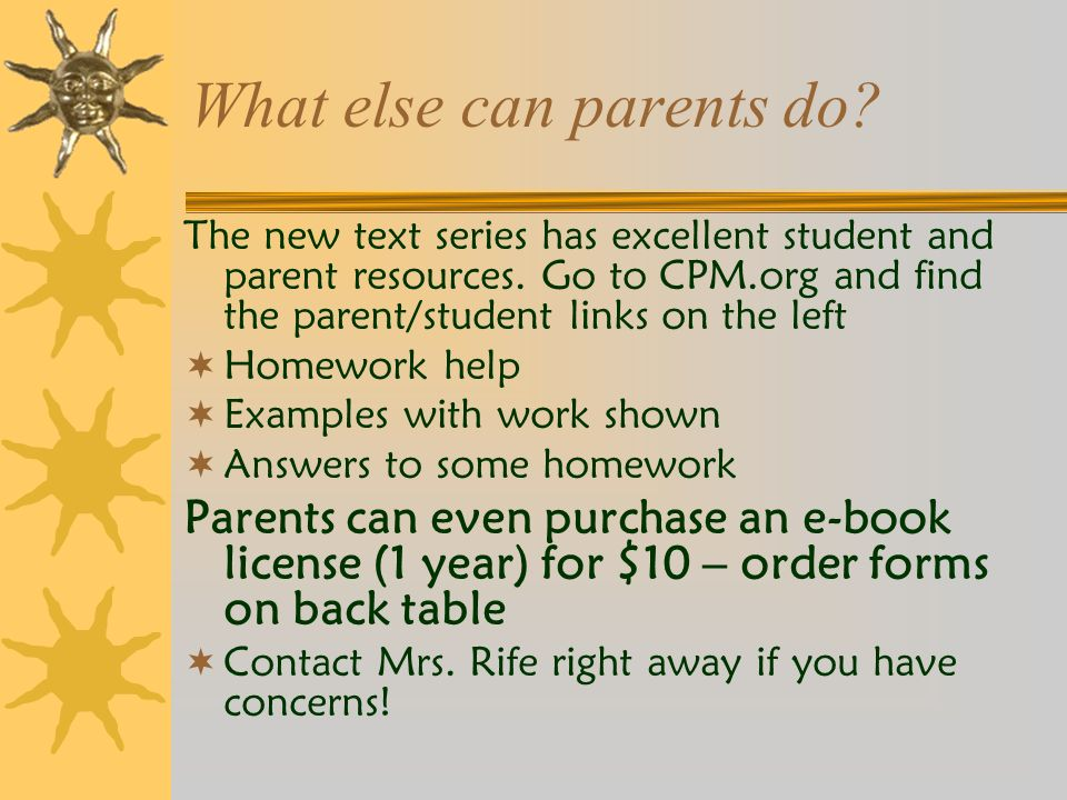 What else can parents do. The new text series has excellent student and parent resources.