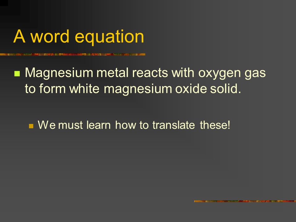 Honors Chemistry Unit 5 Chemical Equations Chapter Ppt Download. A Word Equation Magnesium Metal Reacts With Oxygen Gas To Form White Oxide Solid. Worksheet. Translating Word Equations Chemistry Worksheet Unit 4 At Mspartners.co