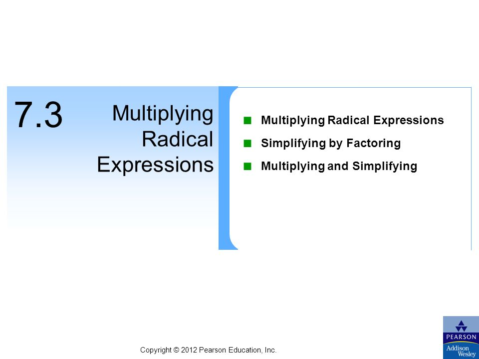 7.3 Multiplying Radical Expressions ■ Multiplying Radical Expressions ■ Simplifying by Factoring ■ Multiplying and Simplifying