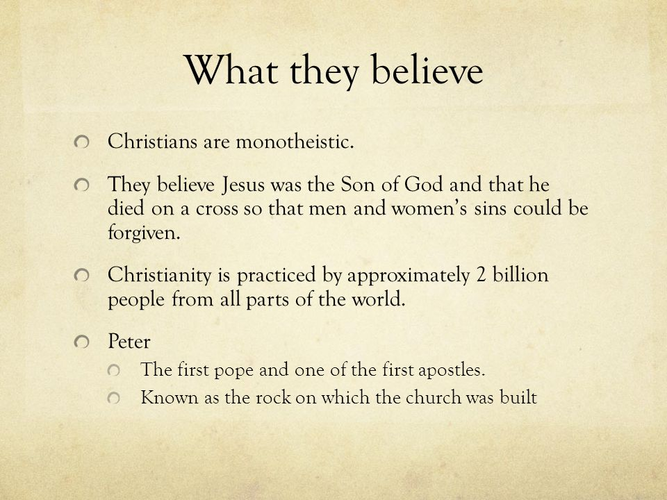 What they believe Christians are monotheistic.