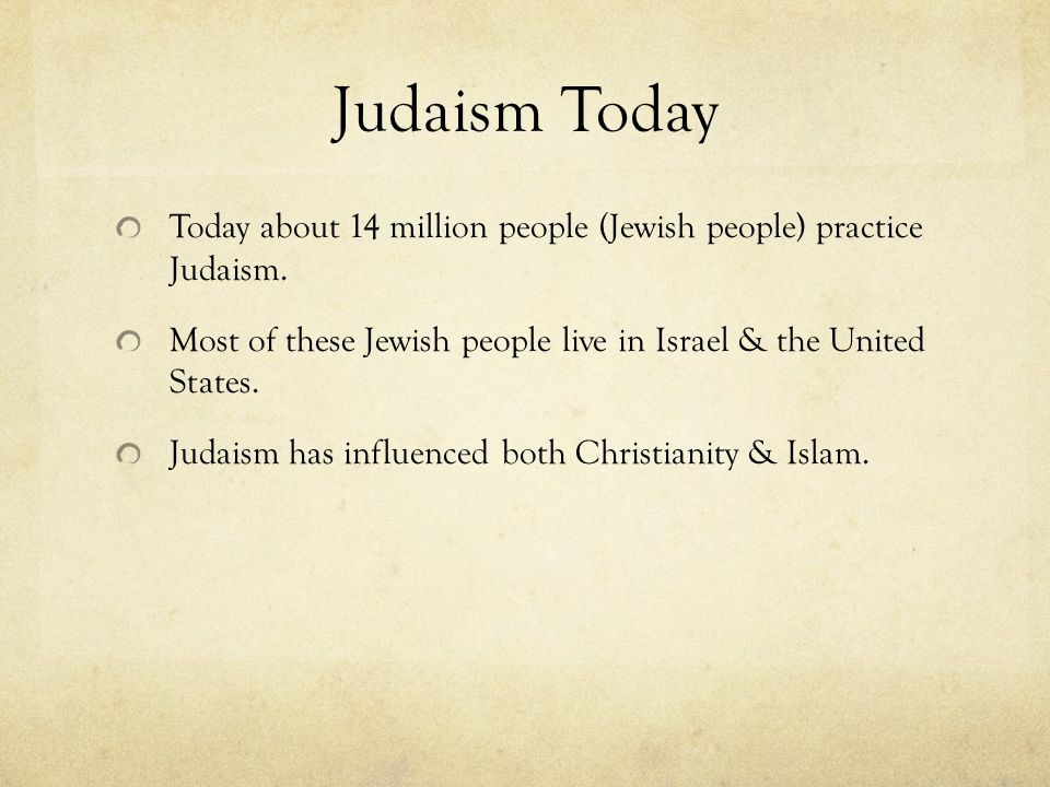Judaism Today Today about 14 million people (Jewish people) practice Judaism.