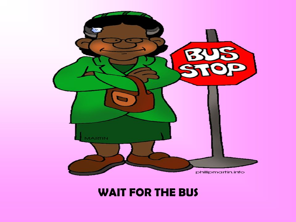 WAIT FOR THE BUS