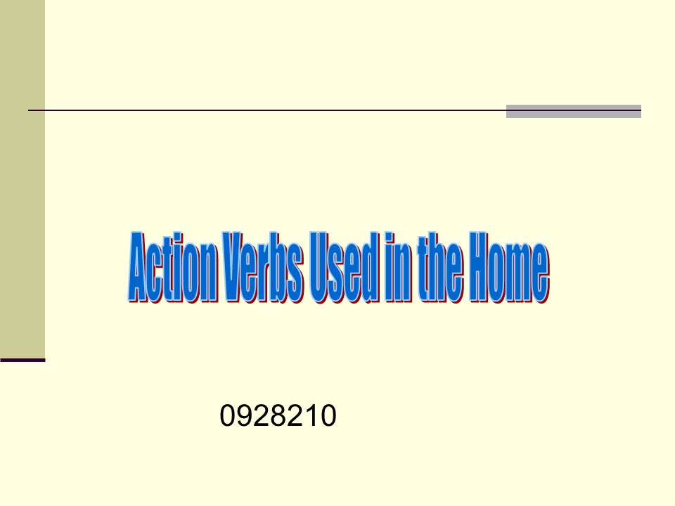 Action Verbs Used in the Home The purpose of this presentation is to teach and quiz adult ESL students the application of some action verbs that can be applied in different rooms of the home.