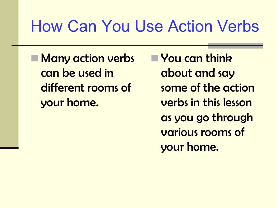 Action Verbs Used in the Home What is an action verb.