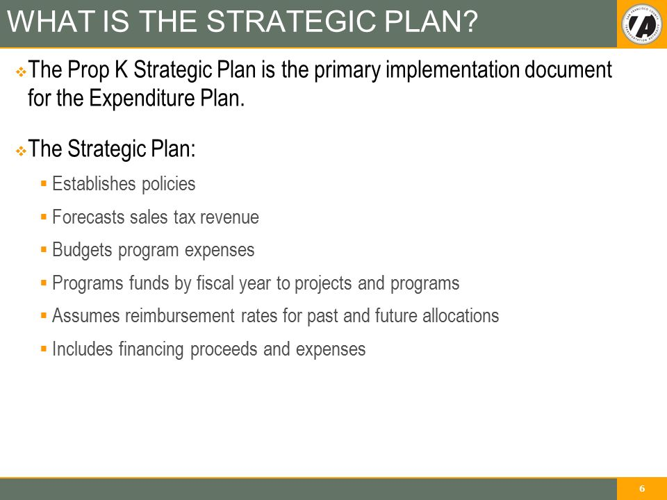6 WHAT IS THE STRATEGIC PLAN.
