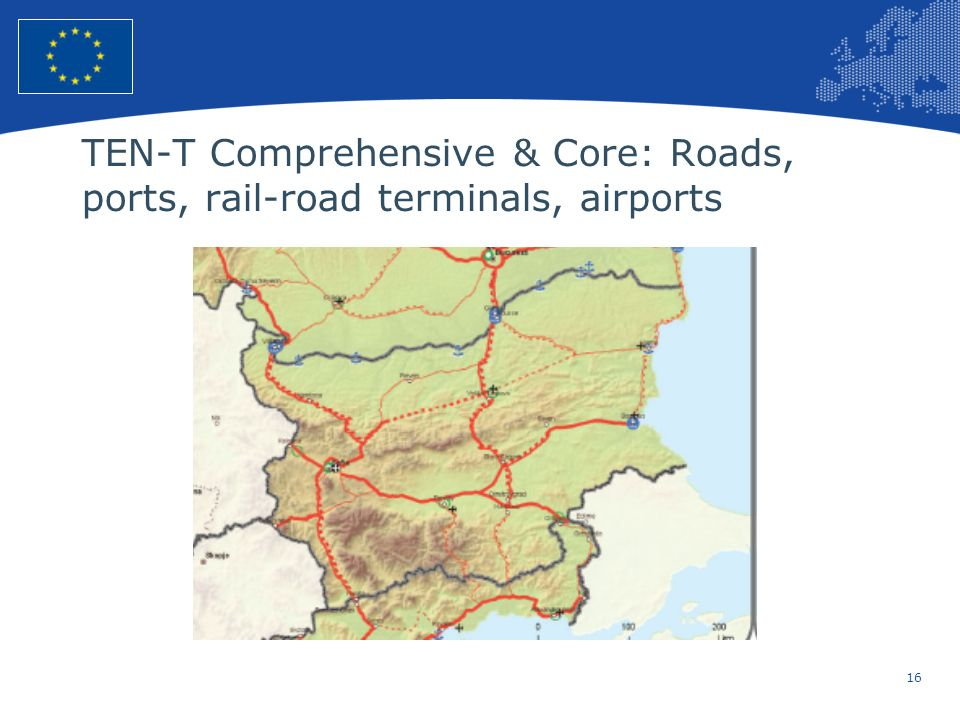 16 European Union Regional Policy – Employment, Social Affairs and Inclusion TEN-T Comprehensive & Core: Roads, ports, rail-road terminals, airports