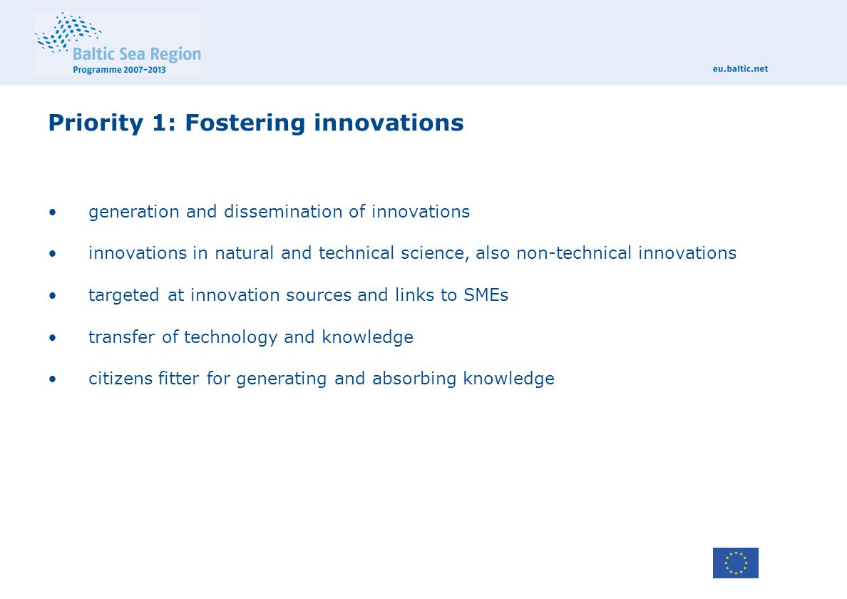 Priority 1: Fostering innovations generation and dissemination of innovations innovations in natural and technical science, also non-technical innovations targeted at innovation sources and links to SMEs transfer of technology and knowledge citizens fitter for generating and absorbing knowledge