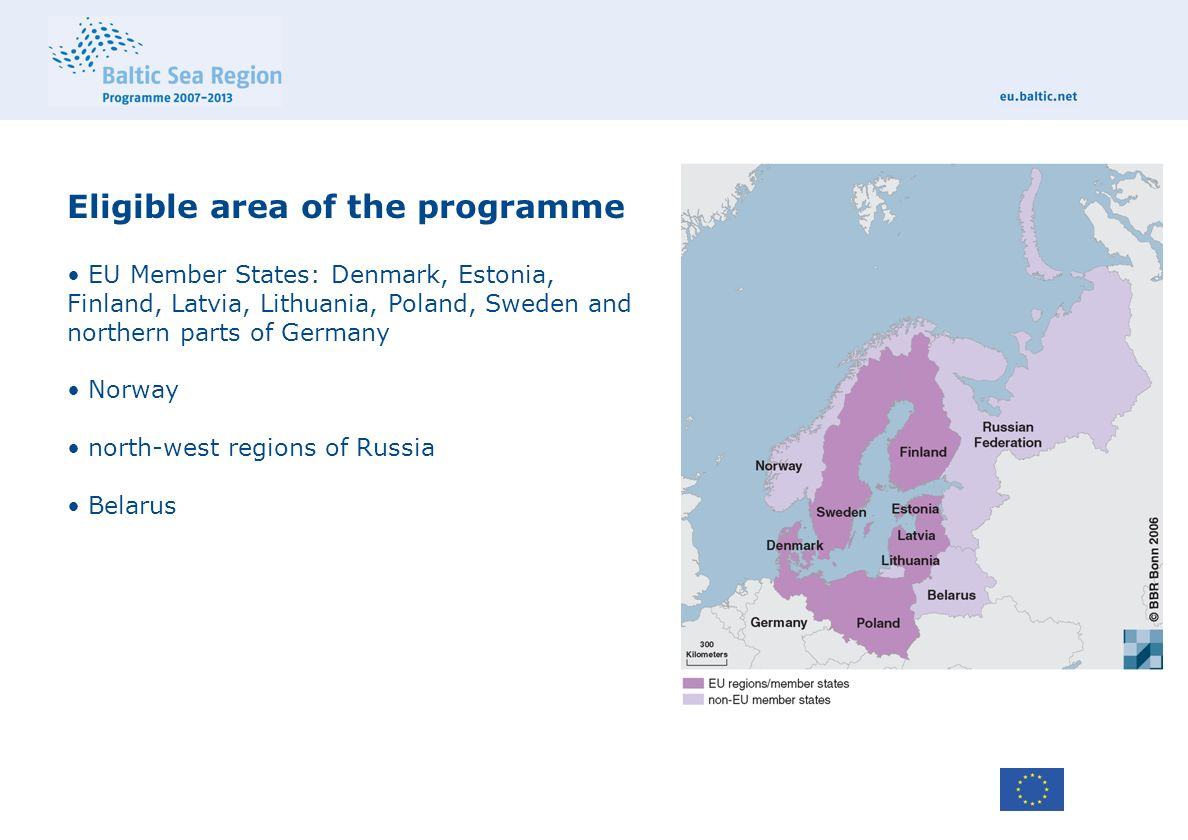 Eligible area of the programme EU Member States: Denmark, Estonia, Finland, Latvia, Lithuania, Poland, Sweden and northern parts of Germany Norway north-west regions of Russia Belarus