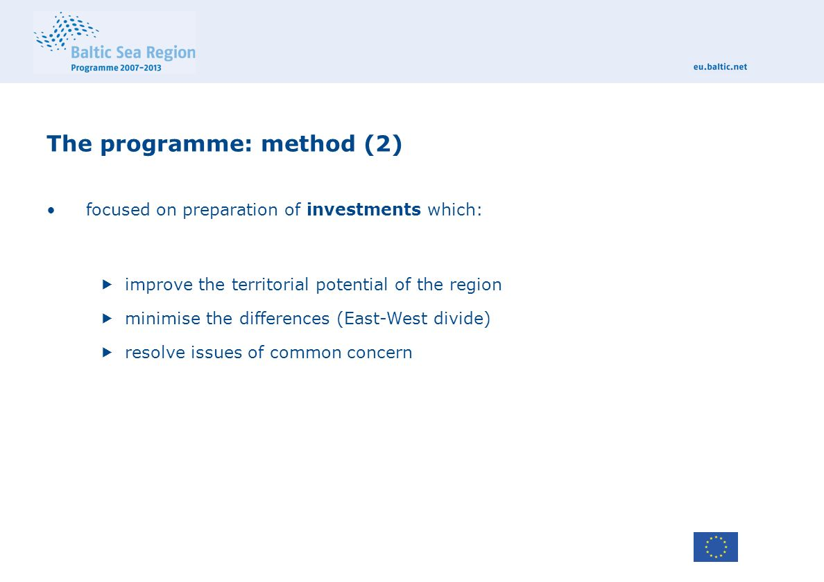 The programme: method (2) focused on preparation of investments which:  improve the territorial potential of the region  minimise the differences (East-West divide)  resolve issues of common concern