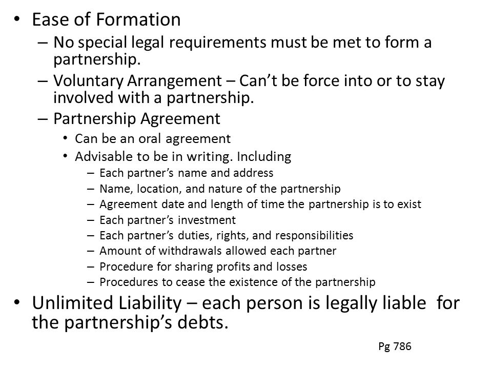 Ease of Formation – No special legal requirements must be met to form a partnership.