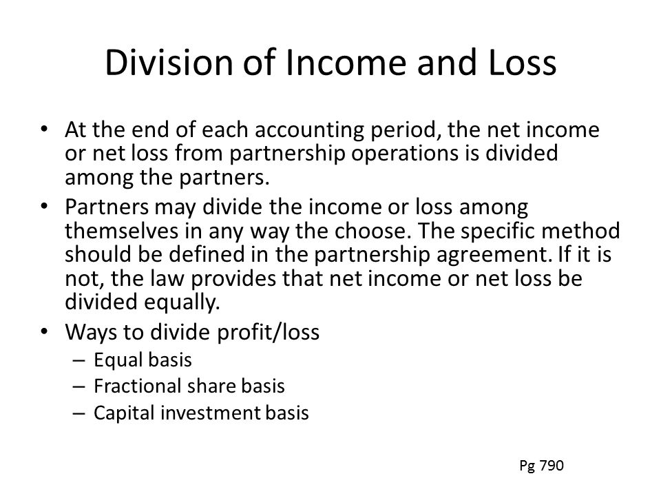 Division of Income and Loss At the end of each accounting period, the net income or net loss from partnership operations is divided among the partners.