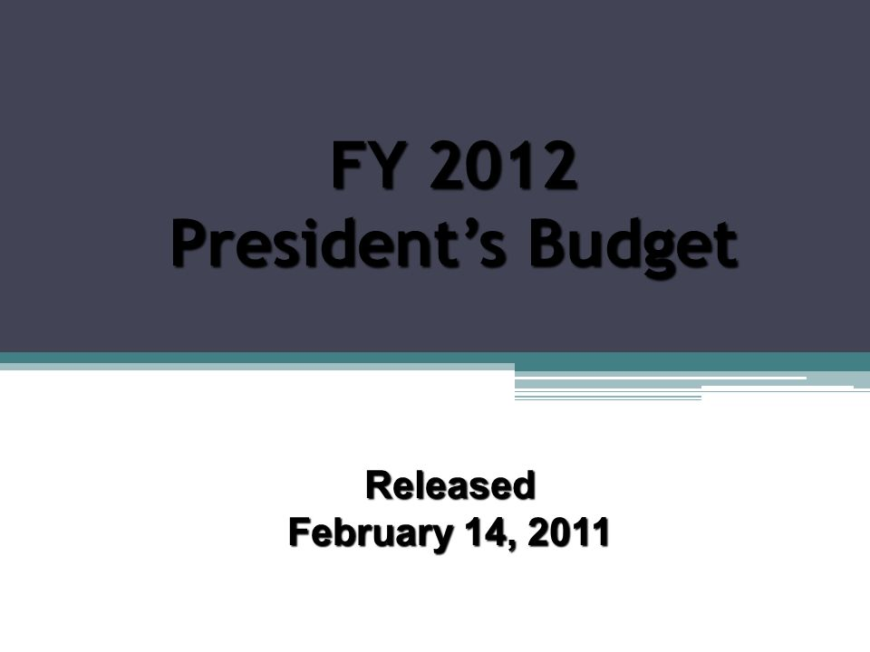 FY 2012 President's Budget Released February 14, 2011