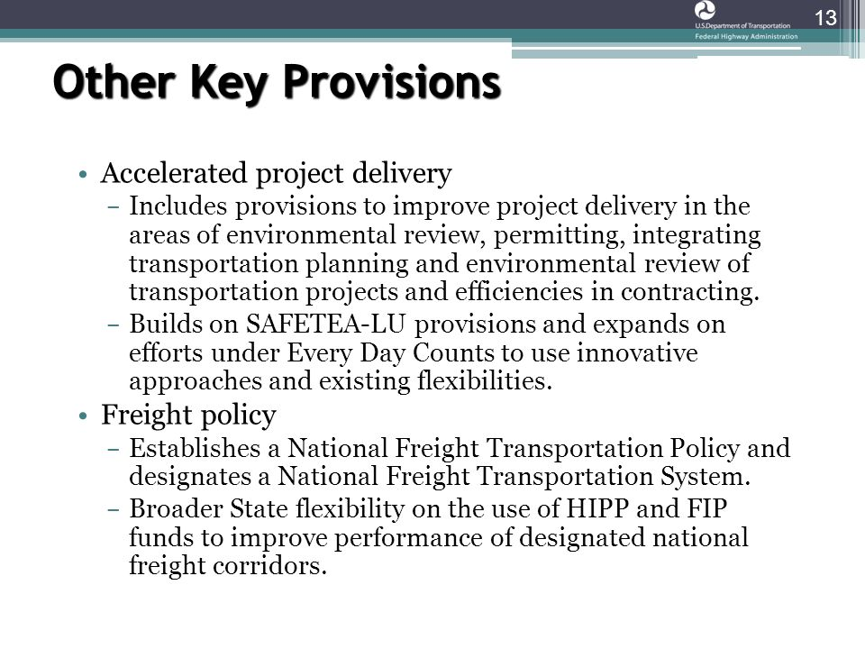 Other Key Provisions 13 Accelerated project delivery ­ Includes provisions to improve project delivery in the areas of environmental review, permitting, integrating transportation planning and environmental review of transportation projects and efficiencies in contracting.