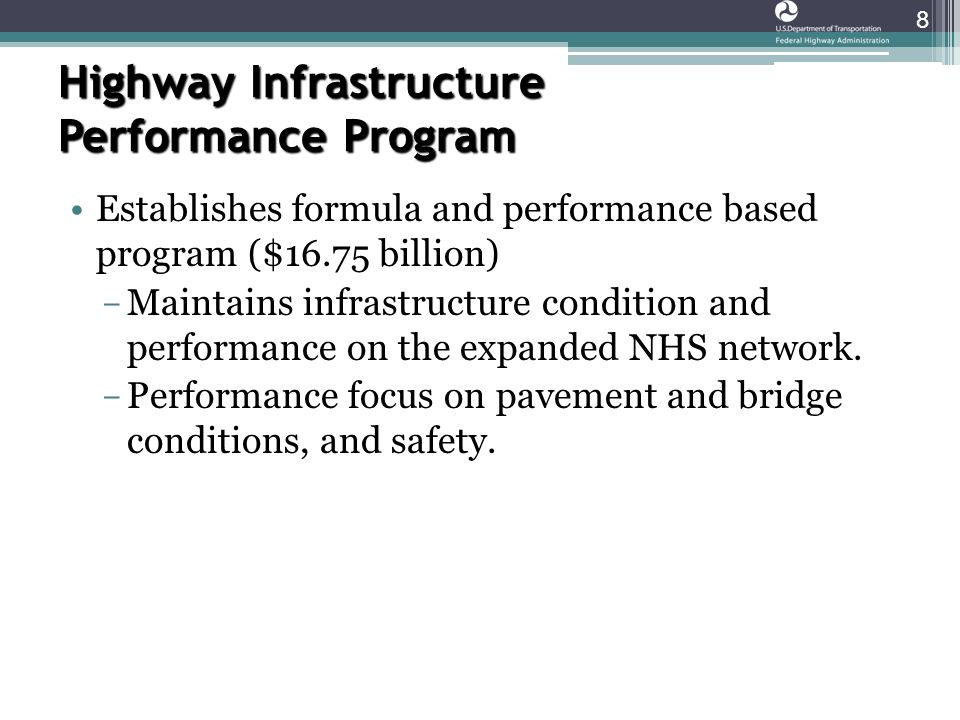 Highway Infrastructure Performance Program 8 Establishes formula and performance based program ($16.75 billion) ­ Maintains infrastructure condition and performance on the expanded NHS network.