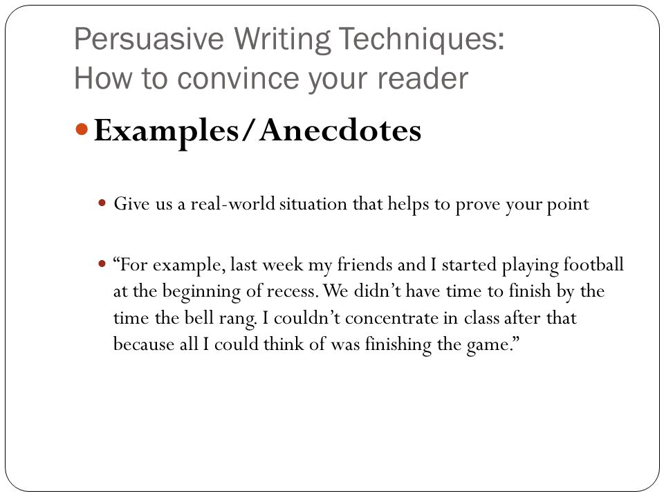 Persuasive Writing Techniques How To Convince Your Reader Examples Anecdotes Give Us A Real